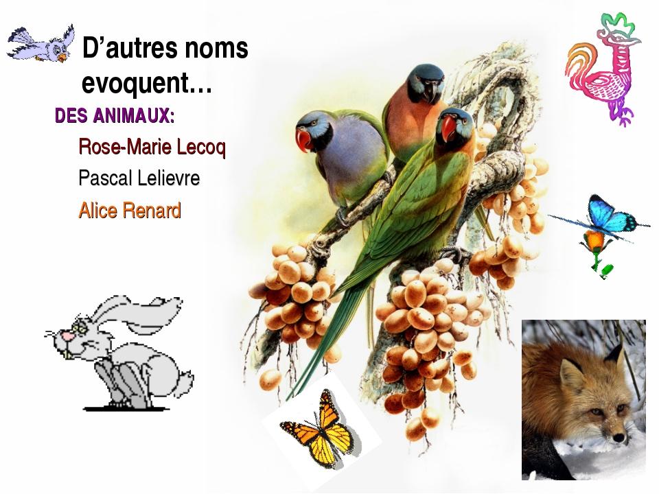 D'autres noms evoquent… DES ANIMAUX: Rose-Marie Lecoq Pascal Lelievre Alice R...