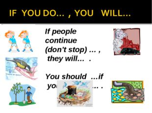 If people continue (don't stop) … , they will… . You should …if you want to … .