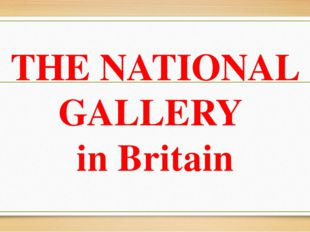 THE NATIONAL GALLERY in Britain