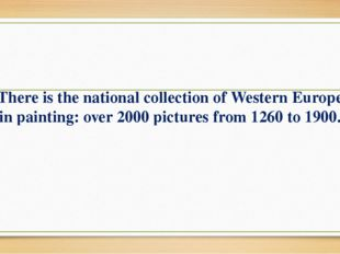 There is the national collection of Western Europe in painting: over 2000 pi