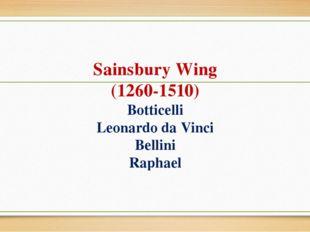 Sainsbury Wing (1260-1510) Botticelli Leonardo da Vinci Bellini Raphael