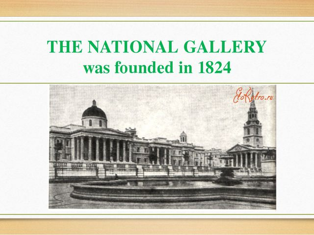 THE NATIONAL GALLERY was founded in 1824