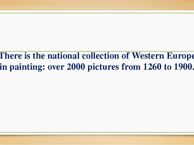 There is the national collection of Western Europe in painting: over 2000 pi...