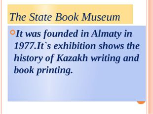 The State Book Museum It was founded in Almaty in 1977.It`s exhibition shows