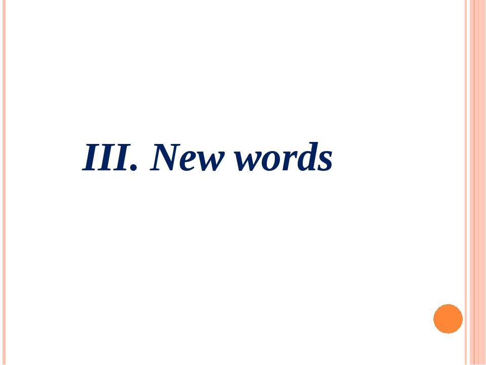 III. New words