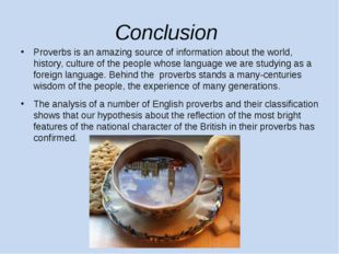 Conclusion Proverbs is an amazing source of information about the world, hist