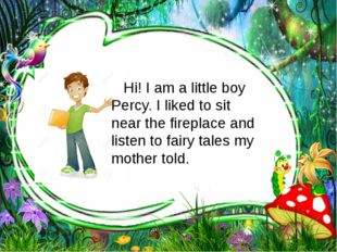 Hi! I am a little boy Percy. I liked to sit near the fireplace and listen to