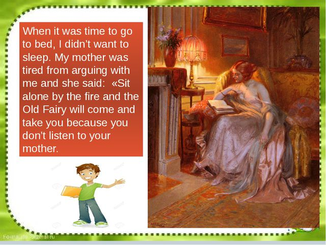 When it was time to go to bed, I didn't want to sleep. My mother was tired fr...