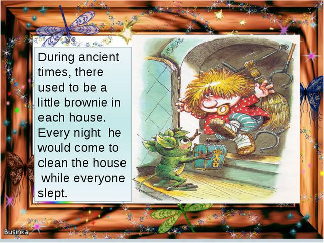 During ancient times, there used to be a little brownie in each house. Every...