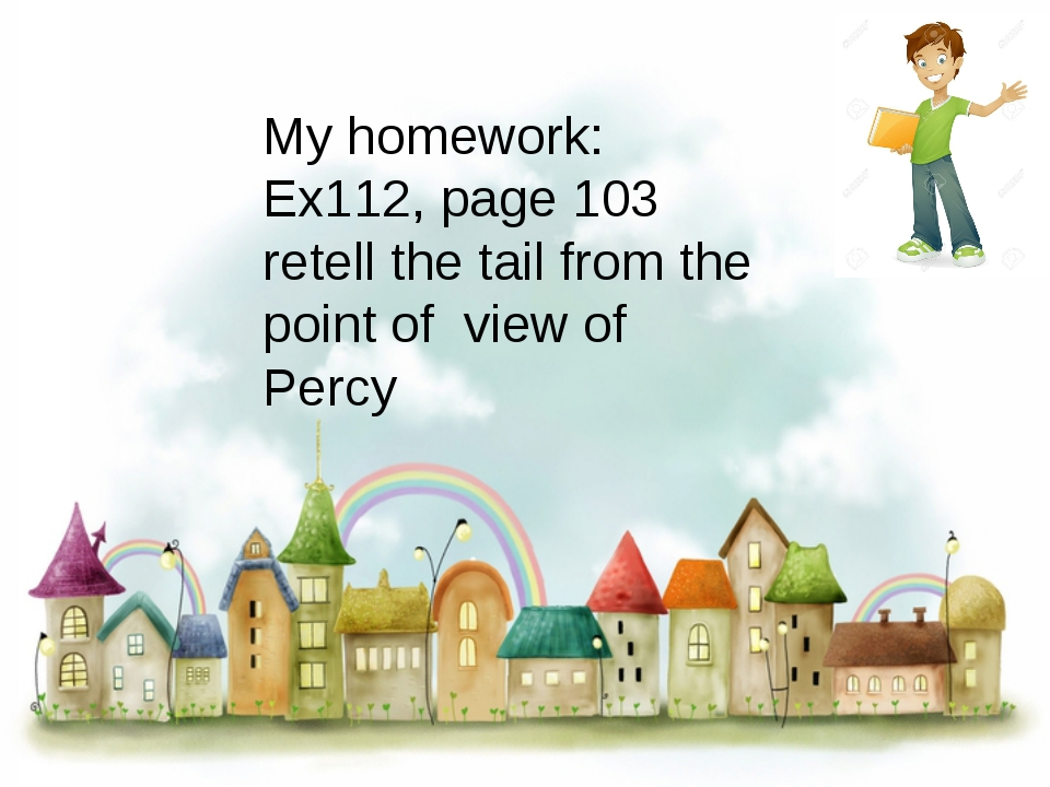 My homework: Ex112, page 103 retell the tail from the point of view of Percy