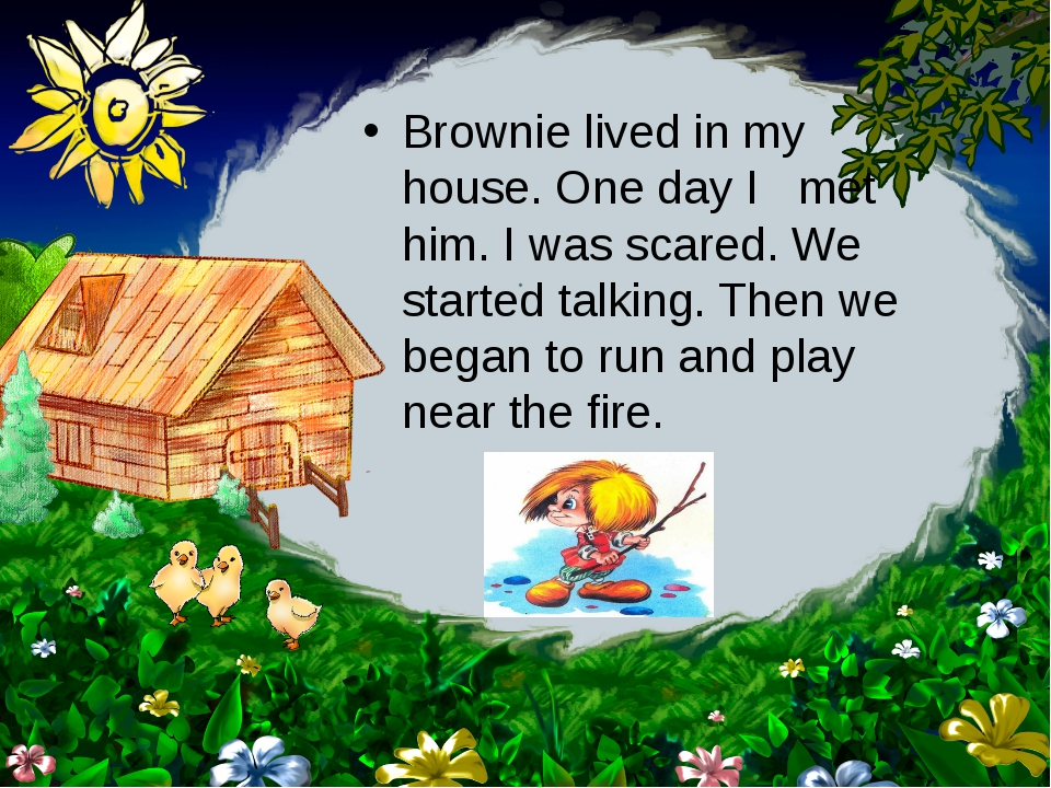 Brownie lived in my house. One day I met him. I was scared. We started talkin...
