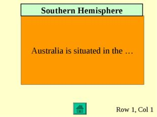 Row 1, Col 1 Australia is situated in the … Southern Hemisphere