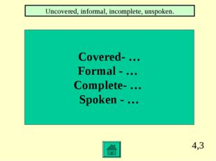 4,3 Covered- … Formal - … Complete- … Spoken - … Uncovered, informal, incompl