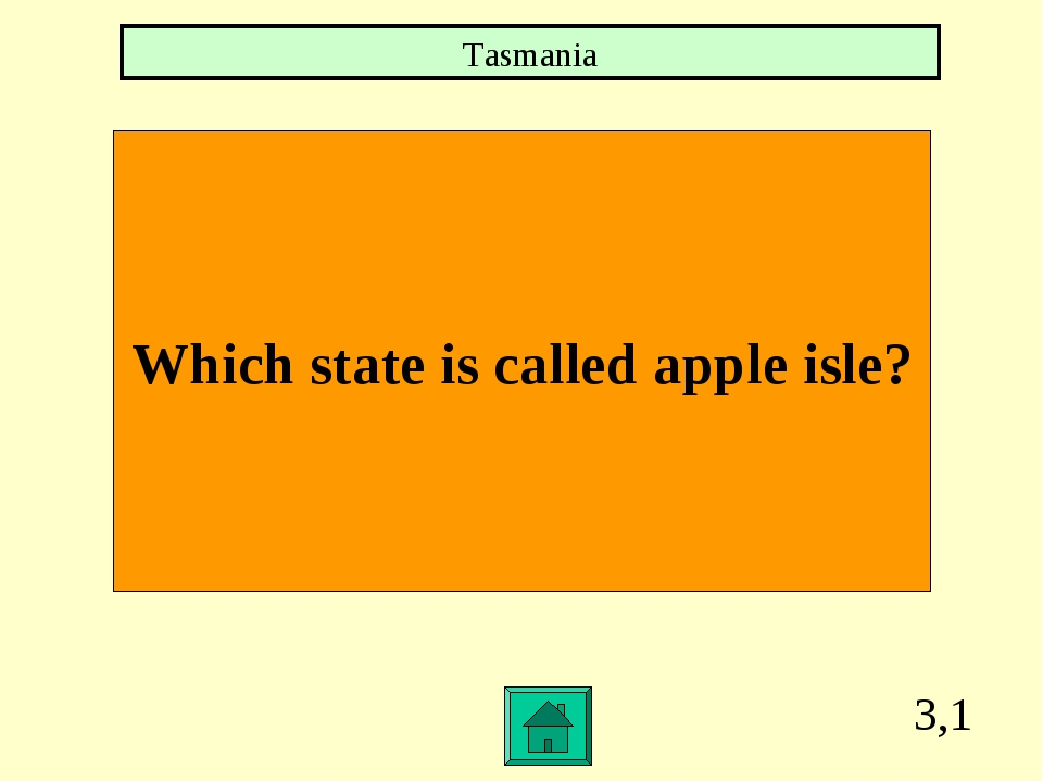 3,1 Which state is called apple isle? Tasmania