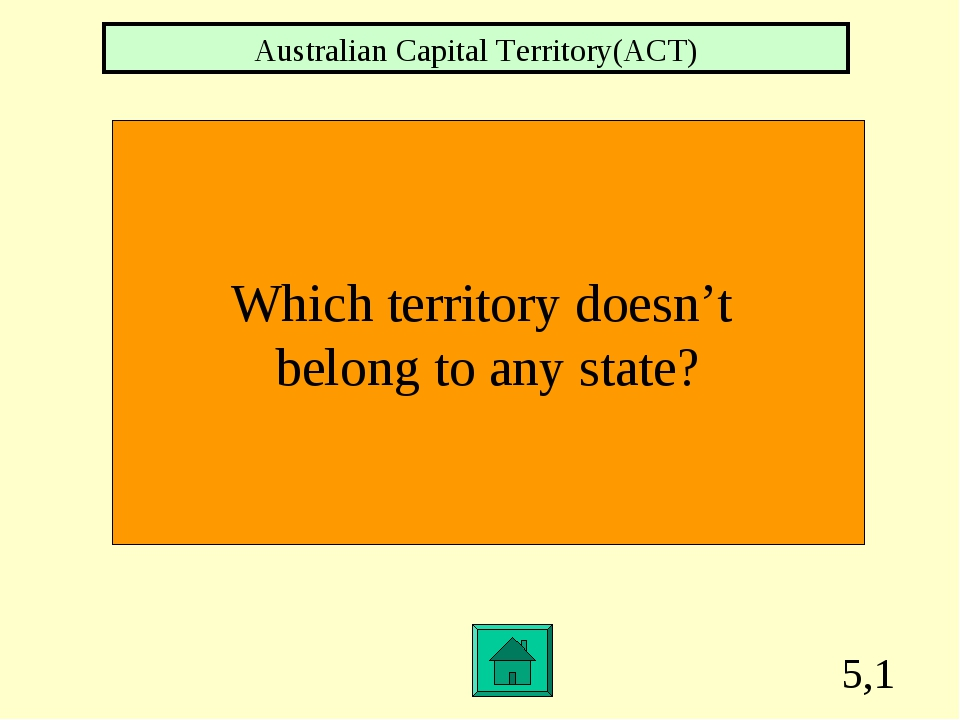 5,1 Which territory doesn't belong to any state? Australian Capital Territory...