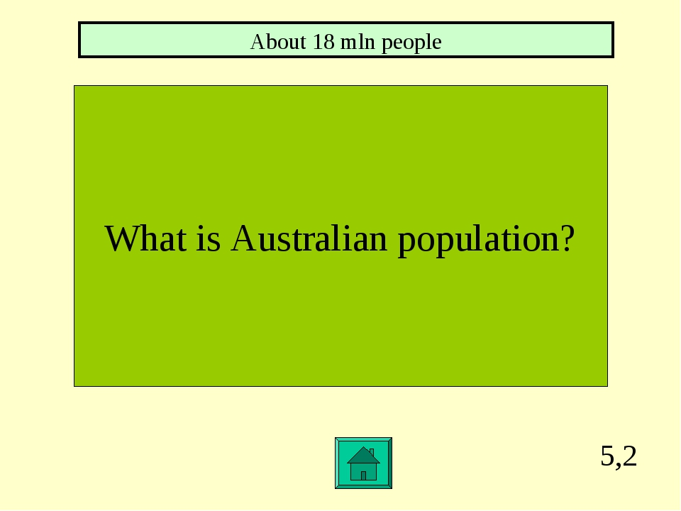 5,2 What is Australian population? About 18 mln people