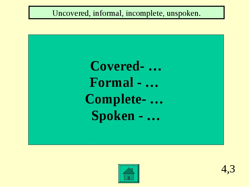 4,3 Covered- … Formal - … Complete- … Spoken - … Uncovered, informal, incompl...