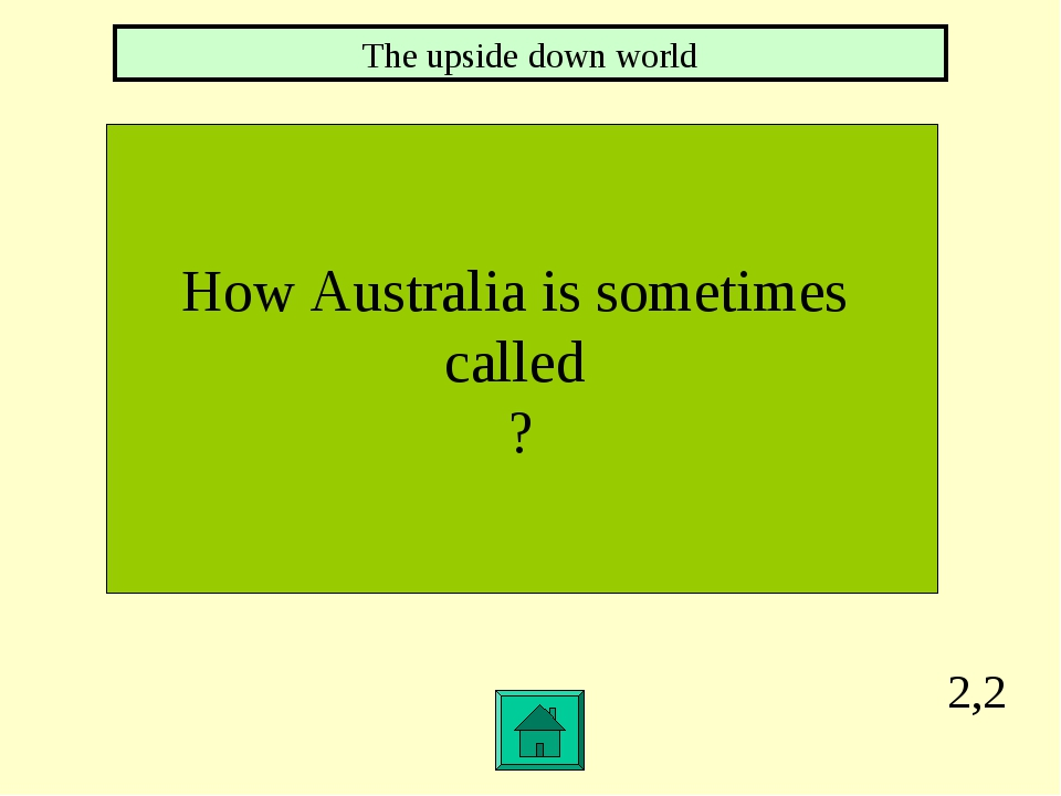 2,2 How Australia is sometimes called ? The upside down world