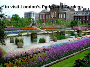 to visit London's Parks and Gardens