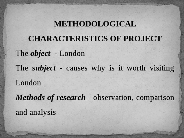 METHODOLOGICAL CHARACTERISTICS OF PROJECT The object - London The subject - c...