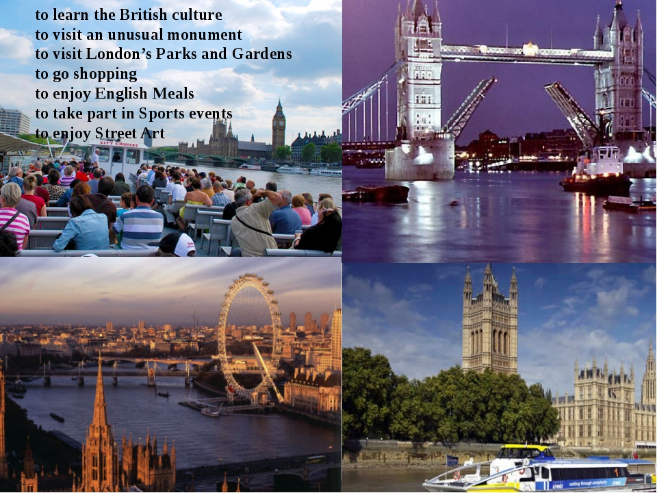 to learn the British culture to visit an unusual monument to visit London's...