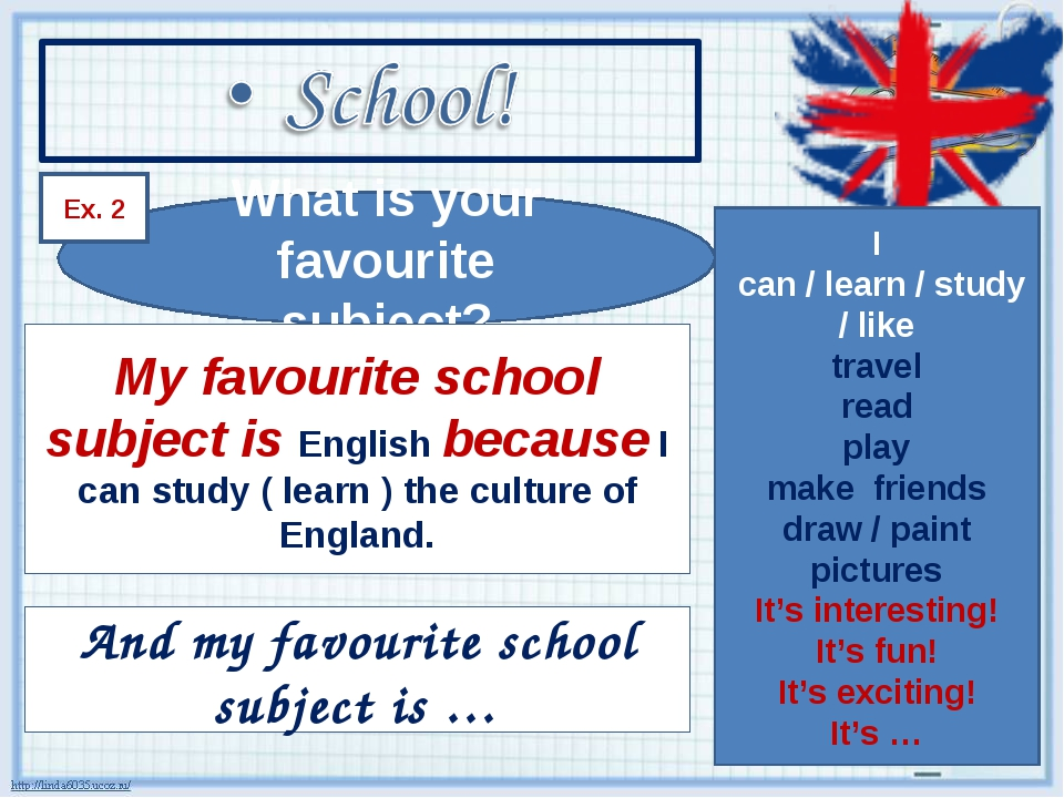 What is your favourite subject? Ex. 2 My favourite school subject is English...