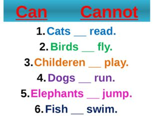 Can Cannot Cats __ read. Birds __ fly. Childeren __ play. Dogs __ run. Elepha