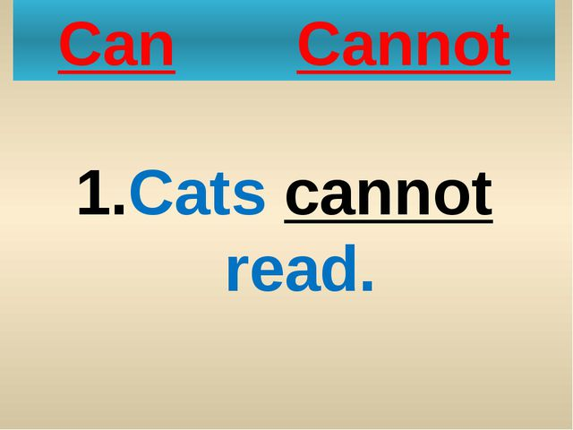 Can Cannot Cats cannot read.