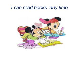 I can read books any time