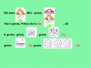 His next likes green. She is green. When she is the , all is green: green , g