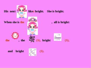 His next likes bright. She is bright. When she is the , all is bright: the ,