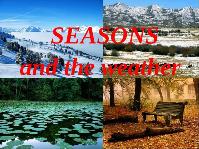 SEASONS and the weather .