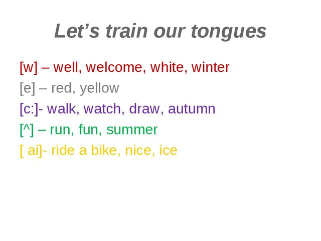 Let's train our tongues [w] – well, welcome, white, winter [e] – red, yellow...