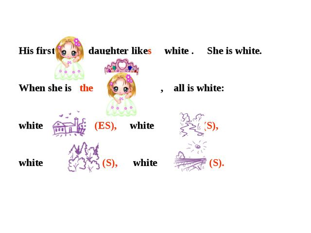 His first daughter likes white . She is white. When she is the , all is white...