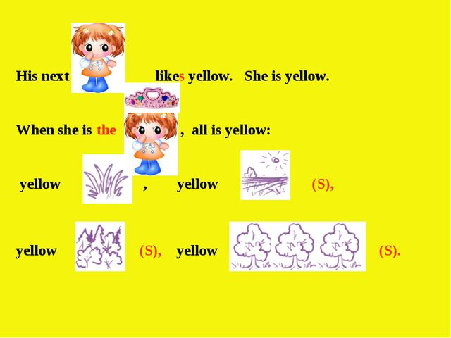 His next likes yellow. She is yellow. When she is the , all is yellow: yellow...