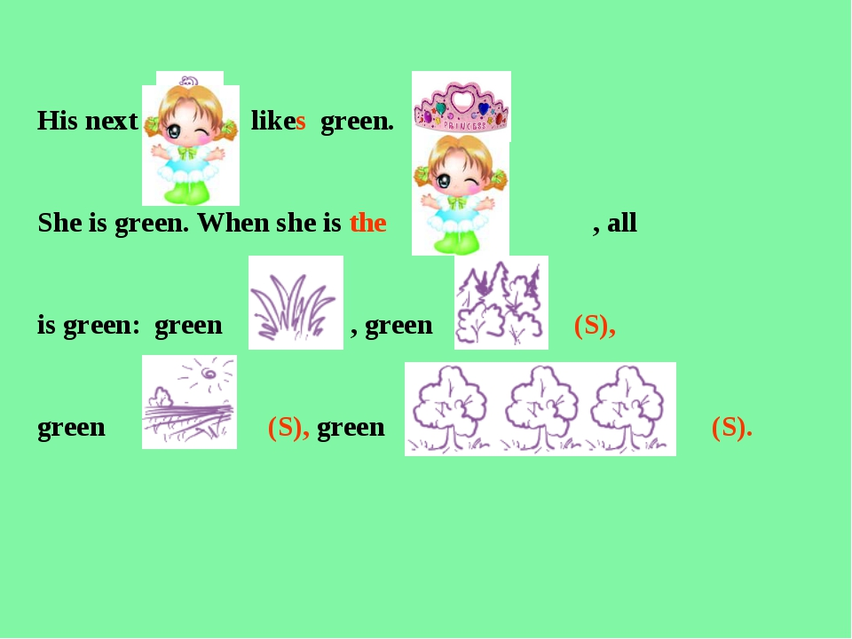 His next likes green. She is green. When she is the , all is green: green , g...