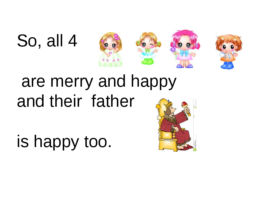 So, all 4 are merry and happy and their father is happy too.