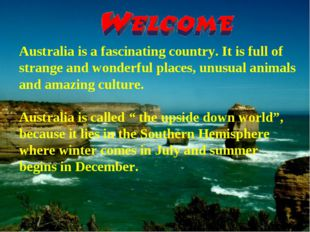 Australia is a fascinating country. It is full of strange and wonderful place