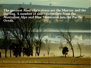 The greatest Australia's rivers are the Murray and the Darling. A number of s