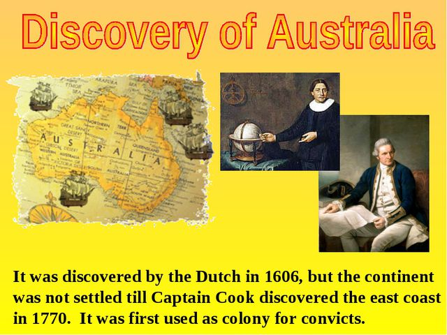 It was discovered by the Dutch in 1606, but the continent was not settled til...