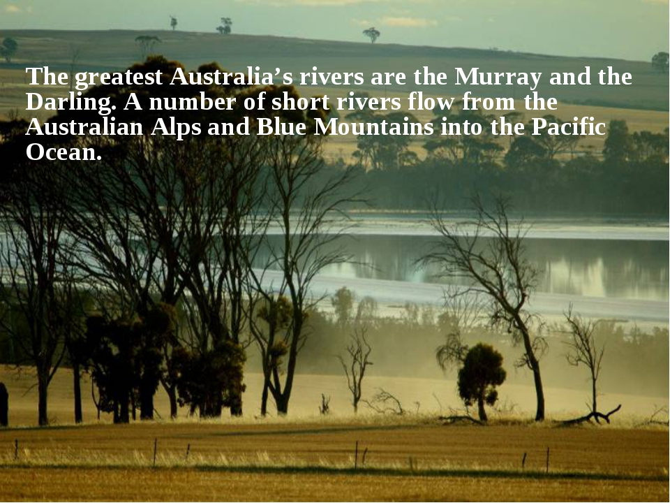 The greatest Australia's rivers are the Murray and the Darling. A number of s...