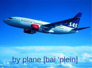 by plane [bai 'plein]