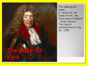 The Duke Of York The State got its name in honour of the Duke of York , the f