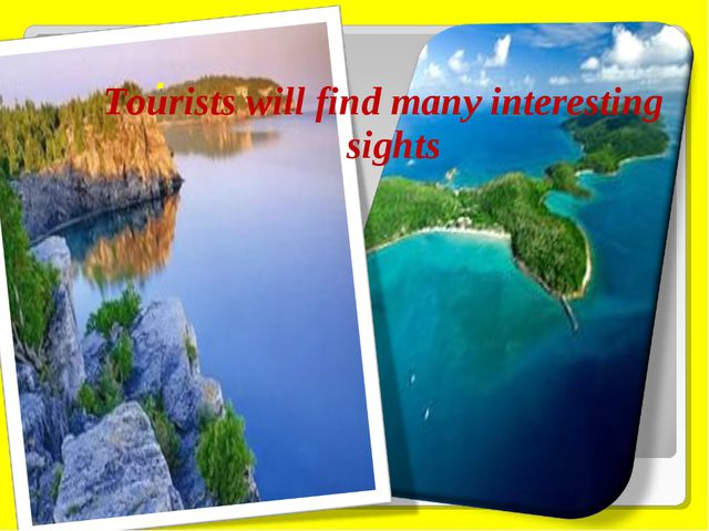 . Tourists will find many interesting sights