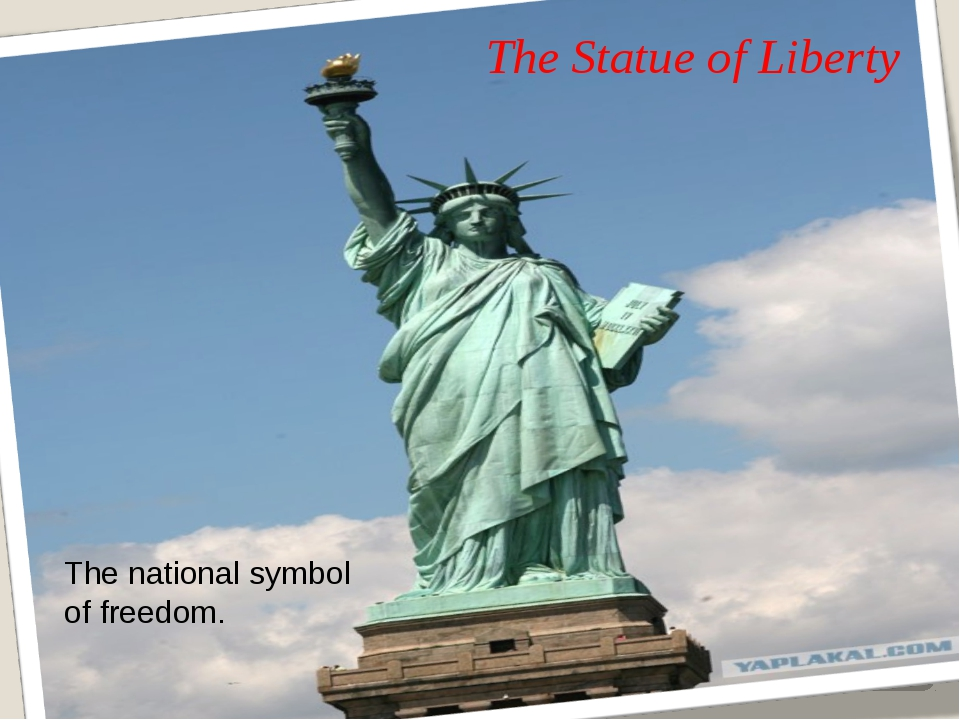 The Statue of Liberty The national symbol of freedom.