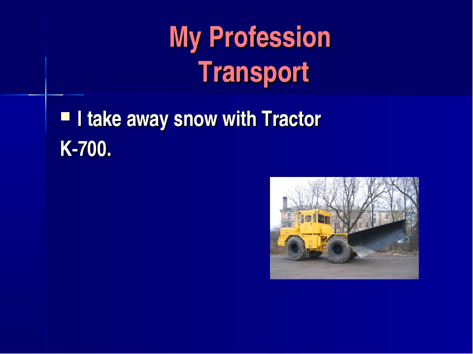 My Profession Transport I take away snow with Tractor K-700.