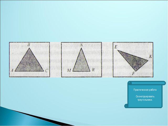 Практическая работа Сконструировать треугольники.