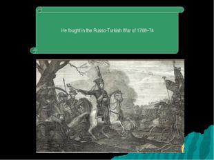 HefoughtintheRusso-TurkishWarof1768–74