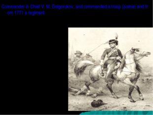 CommanderinChiefV.M.Dolgorukov,andcommandedatroop(sotnia)andfrom