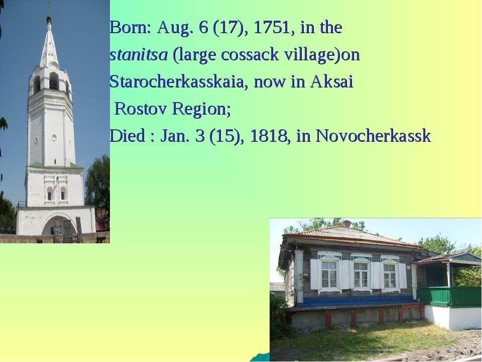 Born:Aug.6(17),1751,inthe stanitsa(largecossackvillage)on Starocher...